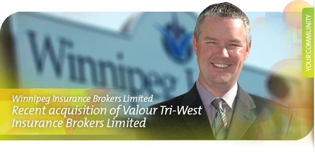 Winnipeg Insurance Brokers Limited Recent acquisition of Valour Tri-West Insurance Brokers Limited