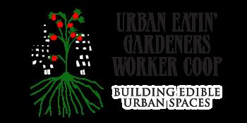 Urban Eatin' Gardeners Worker Coop - Building Edible Urban Spaces