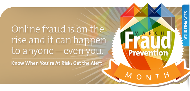 Online fraud is on the rise and it can happen to anyone—even you. Know When You're At Risk: Get the Alert